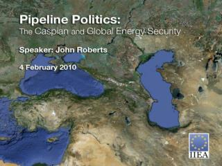 The Caspian and European Energy Security. By John Roberts Energy Security Specialist, Platts Institute of International