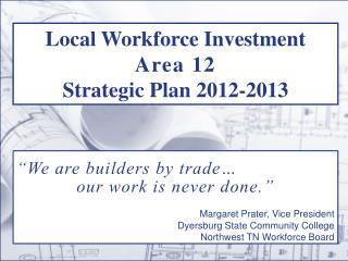 Local Workforce Investment Area 12 Strategic Plan 2012-2013
