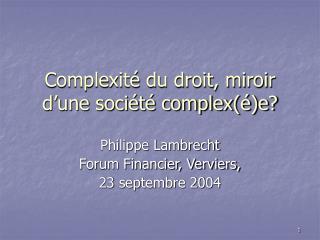 Complexité du droit, miroir d'une société complex(é)e?