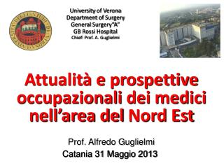 "University  of Verona Department of Surgery  General  Surgery""A "" GB Rossi Hospital Chief : Prof. A. Guglielmi"