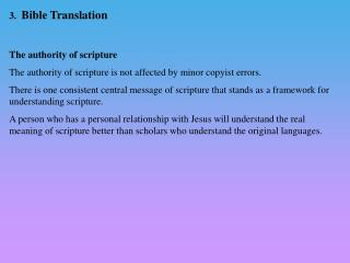 3.   Bible Translation  The authority of scripture The authority of scripture is not affected by minor copyist errors.