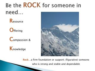 Be the  ROCK  for someone in need…