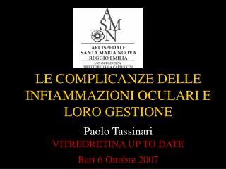 LE COMPLICANZE DELLE INFIAMMAZIONI OCULARI E LORO GESTIONE Paolo Tassinari VITREORETINA UP TO DATE Bari 6 Ottobre 2007