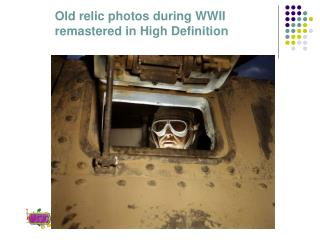Old relic photos during WWII remastered in High Definition