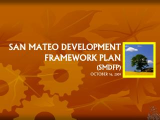 SAN MATEO DEVELOPMENT FRAMEWORK PLAN  (SMDFP) OCTOBER 16, 2009