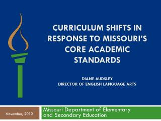 Curriculum Shifts in Response to Missouri's Core Academic Standards Diane Audsley Director of English Language Arts