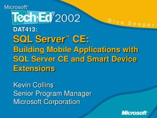 DAT413:   SQL Server ™  CE:  Building Mobile Applications with SQL Server CE and Smart Device Extensions
