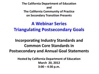 The California Department of Education and The California Community of Practice  on Secondary Transition Presents  A We