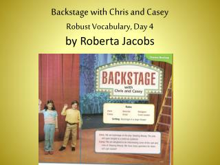 Backstage with Chris and Casey Robust Vocabulary, Day 4 by Roberta Jacobs