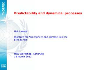 Predictability and dynamical processes Heini Wernli Institute for Atmosphere and Climate Science ETH Zurich HIW Worksho