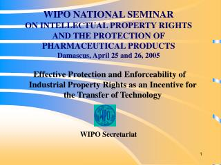 WIPO NATIONAL SEMINAR ON INTELLECTUAL PROPERTY RIGHTS  AND THE PROTECTION OF PHARMACEUTICAL PRODUCTS Damascus ,  April