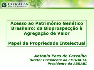 Acesso ao Patrimônio Genético Brasileiro: da Bioprospecção à Agregação de Valor Papel da Propriedade Intelectual