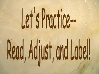 Let's Practice-- Read, Adjust, and Label!