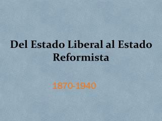 Del Estado Liberal al Estado Reformista
