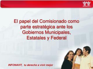 El papel del Comisionado como parte estratégica ante los Gobiernos Municipales, Estatales y Federal