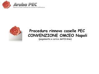 Procedura rinnovo caselle PEC  CONVENZIONE OMCEO Napoli                    (pagamento a carico dell'Ordine)