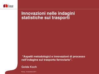 """""""Aspetti metodologici e innovazioni di processo nell'indagine sul trasporto ferroviario"""". Golda Koch"""