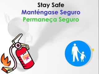 Stay Safe Manténgase Seguro Permaneça Seguro
