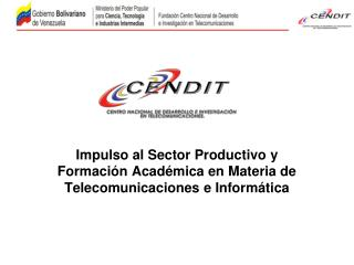 Impulso al Sector Productivo y Formación Académica en Materia de Telecomunicaciones e Informática