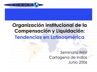 Organización Institucional de la Compensación y Liquidación:  Tendencias en Latinoamérica