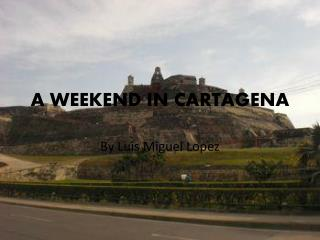 A WEEKEND IN CARTAGENA
