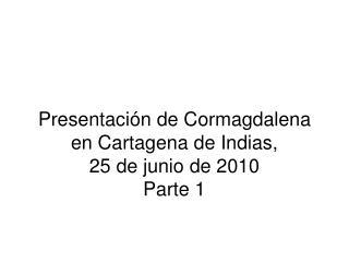 Presentación de Cormagdalena en Cartagena de Indias, 25 de junio de 2010 Parte 1