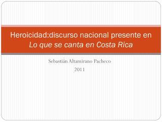 Heroicidad:discurso  nacional presente en  Lo que se canta en Costa Rica