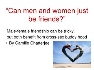 """""""Can men and women just be friends?"""""""