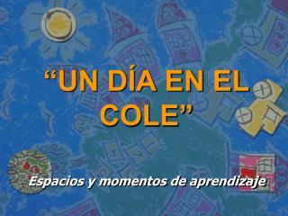 """""""UN DÍA EN EL COLE"""""""