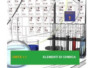 UNIT �  1.1 ELEMENTI DI CHIMICA