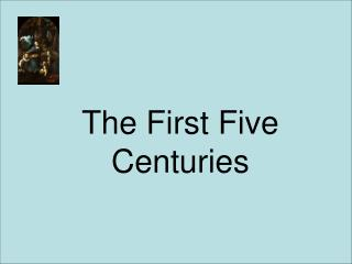 The First Five Centuries