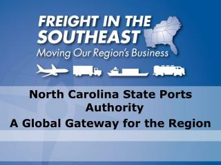 North Carolina State Ports Authority A Global Gateway for the Region