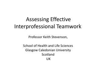 Assessing  E ffective  I nterprofessional  T eamwork