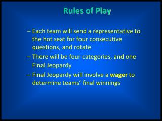 Rules of Play Each team will send a representative to the hot seat for four consecutive questions, and rotate