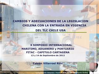 CAMBIOS Y ADECUACIONES DE LA LEGISLACION CHILENA CON LA ENTRADA EN VIGENCIA  DEL TLC CHILE USA X SIMPOSIO INTERNACIONAL