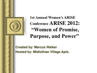 "1st Annual Women's ARISE Conference  ARISE 2012: ""Women of Promise, Purpose, and Power"""