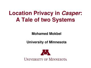 Location Privacy in  Casper : A Tale of two Systems