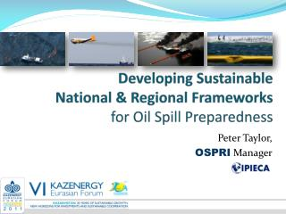 Developing Sustainable National & Regional Frameworks for  Oil Spill Preparedness