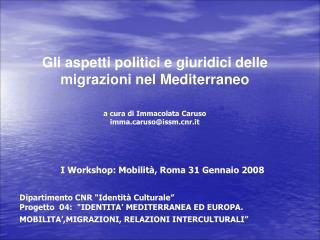 Gli aspetti politici e giuridici delle migrazioni nel Mediterraneo a cura di Immacolata Caruso imma.caruso@issm.cnr.it