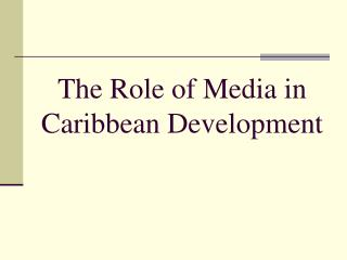 The Role of Media in Caribbean Development