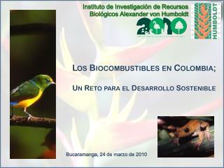 Los Biocombustibles en Colombia; Un Reto para el Desarrollo Sostenible
