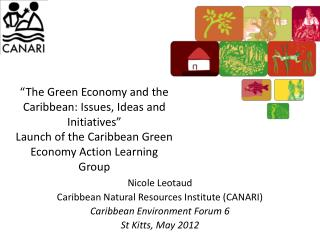 """The Green Economy and the Caribbean: Issues, Ideas and Initiatives""  Launch of the Caribbean Green Economy Action Lear"