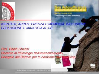 Prof. Rabih Chattat Docente di Psicologia dell'Invecchiamento Delegato del Rettore per la riduzione dell'Handicap