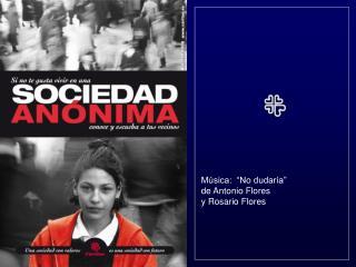 M�sica:  �No dudar�a�                                      de Antonio Flores                                        y R