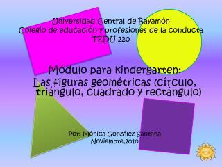 Universidad Central de Bayamón Colegio de educación y profesiones de la conducta TEDU 220