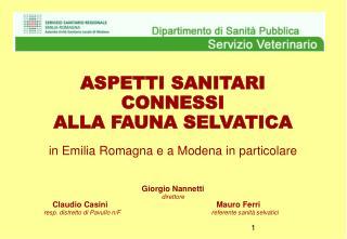 ASPETTI SANITARI CONNESSI  ALLA FAUNA SELVATICA in Emilia Romagna e a Modena in particolare Giorgio Nannetti direttore