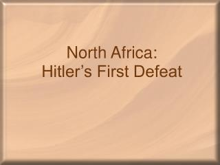 North Africa:  Hitler's First Defeat