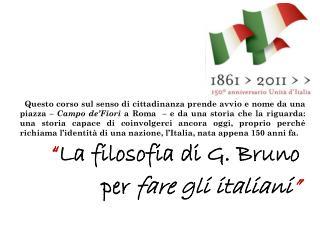 """"""" La filosofia di G. Bruno  per  fare gli italiani """""""
