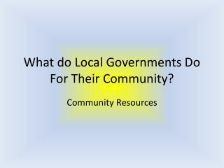 What do Local Governments Do For Their Community?