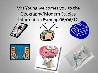 Mrs Young welcomes you to the Geography/Modern Studies Information Evening 06/06/12